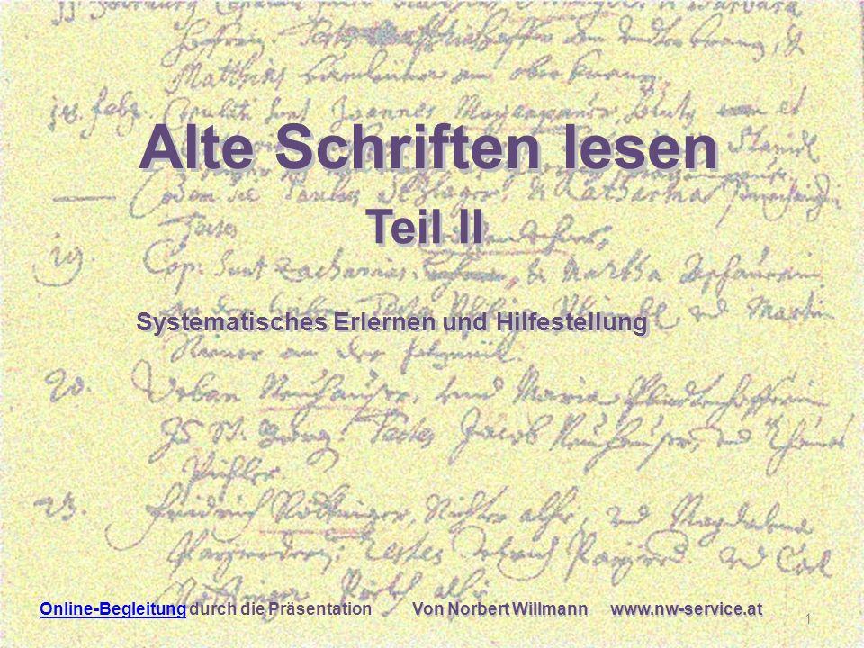 Lesen Von Norbert Willmann www.nw-service.at Alte Schriften lesen Systematisches Erlernen und Hilfestellung Von Norbert Willmann www.nw-service.at 1 T