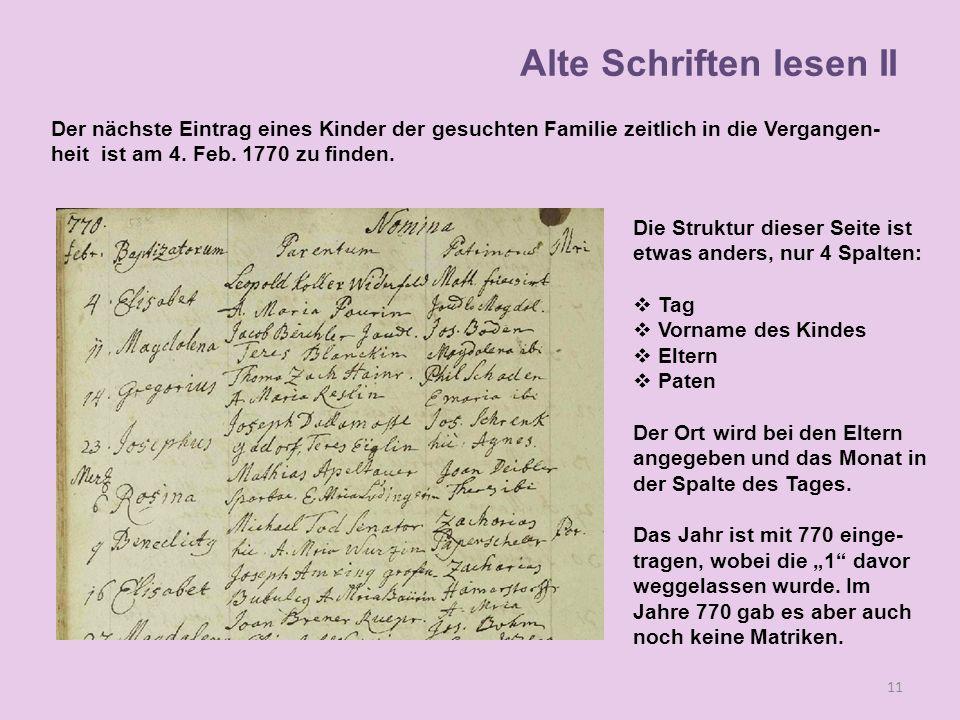 Der nächste Eintrag eines Kinder der gesuchten Familie zeitlich in die Vergangen- heit ist am 4. Feb. 1770 zu finden. 11 Alte Schriften lesen II Die S