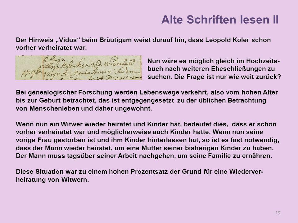 Der Hinweis Vidus beim Bräutigam weist darauf hin, dass Leopold Koler schon vorher verheiratet war. 19 Alte Schriften lesen II Nun wäre es möglich gle