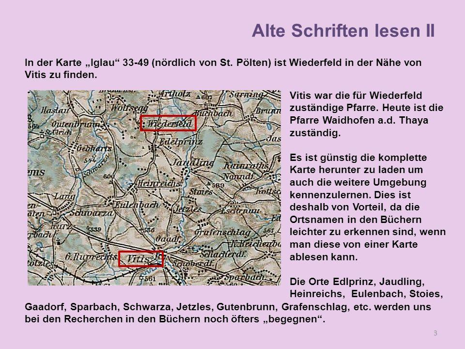 In der Karte Iglau 33-49 (nördlich von St. Pölten) ist Wiederfeld in der Nähe von Vitis zu finden. 3 Vitis war die für Wiederfeld zuständige Pfarre. H