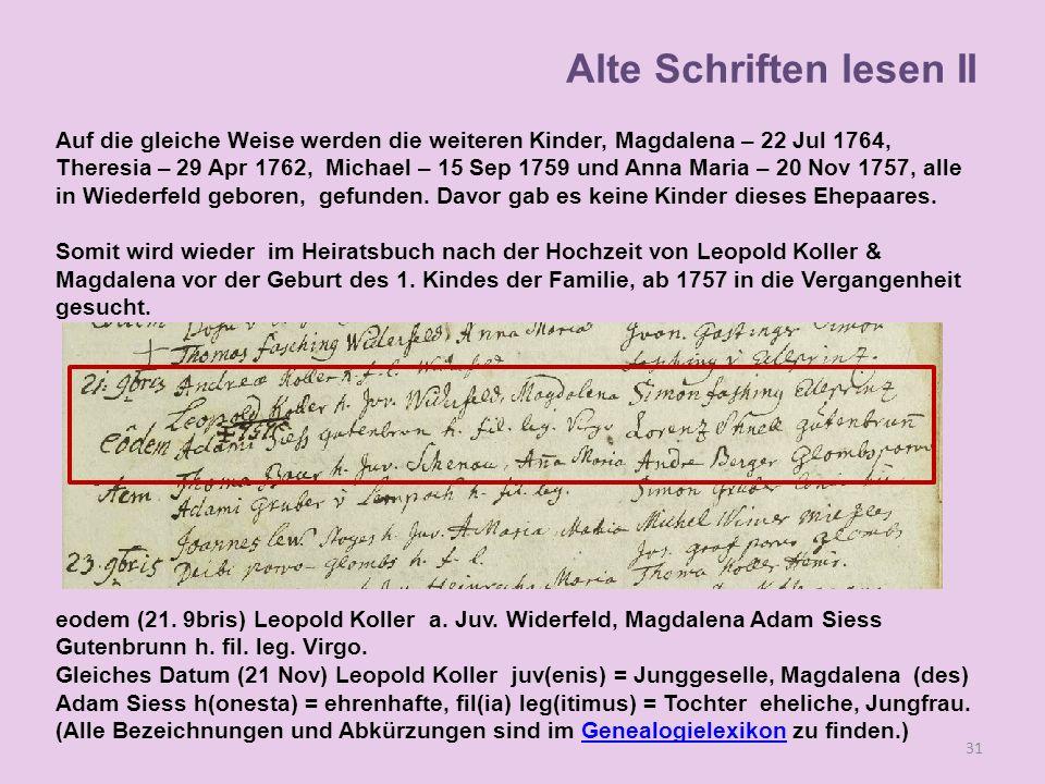 Auf die gleiche Weise werden die weiteren Kinder, Magdalena – 22 Jul 1764, Theresia – 29 Apr 1762, Michael – 15 Sep 1759 und Anna Maria – 20 Nov 1757,