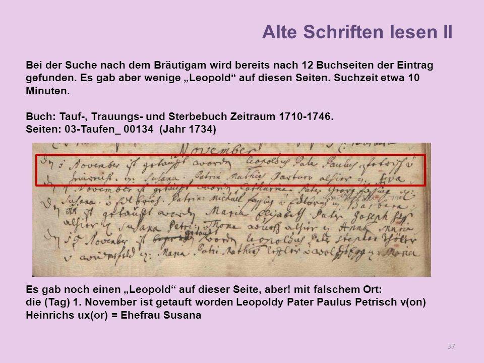 Bei der Suche nach dem Bräutigam wird bereits nach 12 Buchseiten der Eintrag gefunden. Es gab aber wenige Leopold auf diesen Seiten. Suchzeit etwa 10