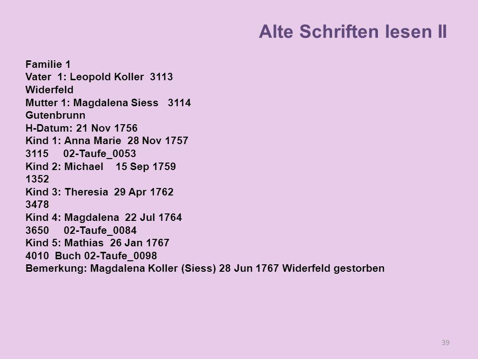 Familie 1 Vater 1: Leopold Koller 3113 Widerfeld Mutter 1: Magdalena Siess 3114 Gutenbrunn H-Datum: 21 Nov 1756 Kind 1: Anna Marie 28 Nov 1757 3115 02