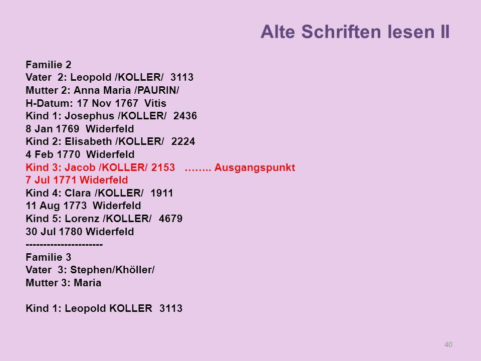 Familie 2 Vater 2: Leopold /KOLLER/ 3113 Mutter 2: Anna Maria /PAURIN/ H-Datum: 17 Nov 1767 Vitis Kind 1: Josephus /KOLLER/ 2436 8 Jan 1769 Widerfeld