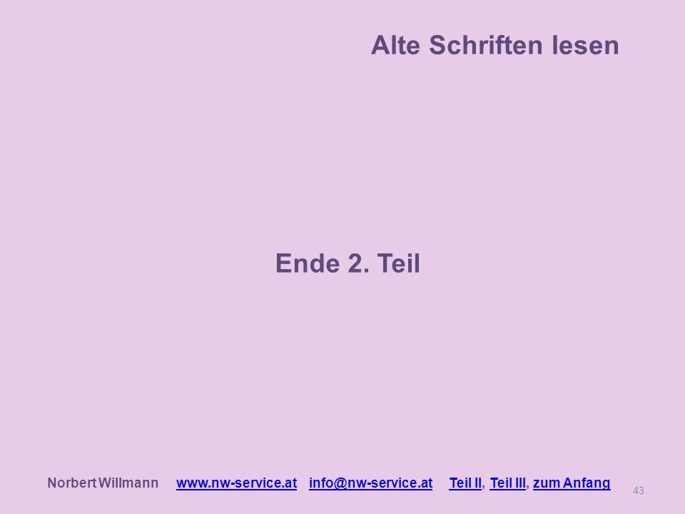 Ende 2. Teil 43 Alte Schriften lesen Norbert Willmann www.nw-service.at info@nw-service.at Teil II, Teil III, zum Anfangwww.nw-service.atinfo@nw-servi