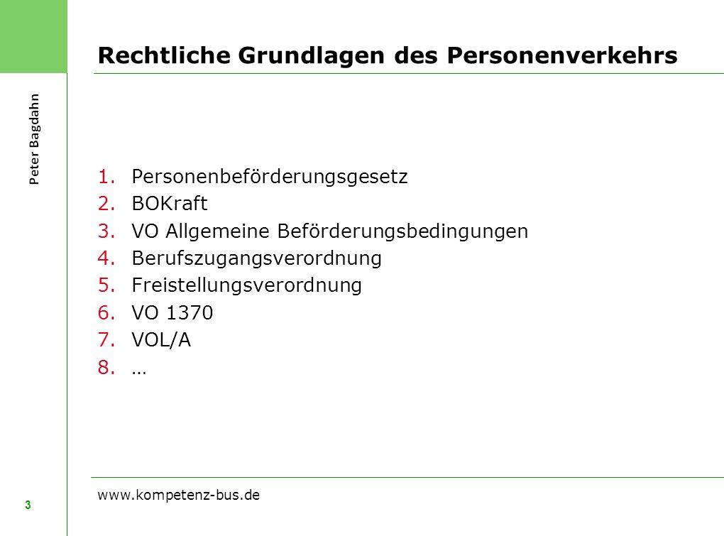 Rechtliche Grundlagen des Personenverkehrs 1.Personenbeförderungsgesetz 2.BOKraft 3.VO Allgemeine Beförderungsbedingungen 4.Berufszugangsverordnung 5.