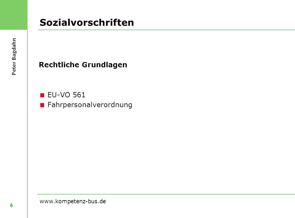 Sozialvorschriften 6 www.kompetenz-bus.de Rechtliche Grundlagen EU-VO 561 Fahrpersonalverordnung