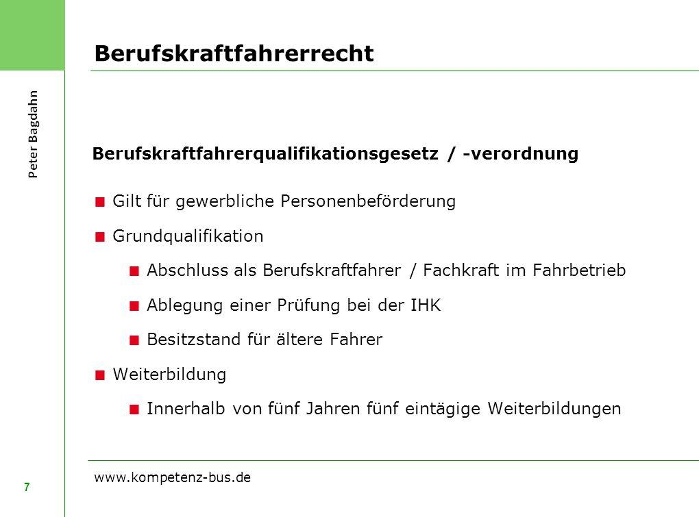 Berufskraftfahrerrecht 7 www.kompetenz-bus.de Berufskraftfahrerqualifikationsgesetz / -verordnung Gilt für gewerbliche Personenbeförderung Grundqualif