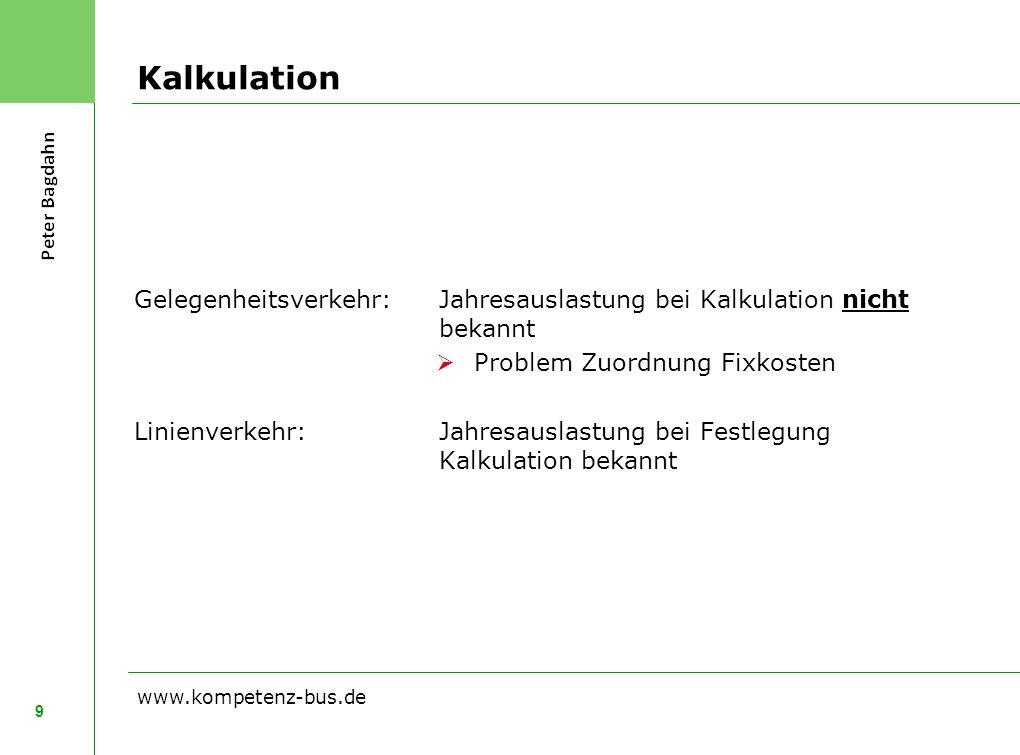 Kalkulation 9 www.kompetenz-bus.de Gelegenheitsverkehr:Jahresauslastung bei Kalkulation nicht bekannt Problem Zuordnung Fixkosten Linienverkehr:Jahres