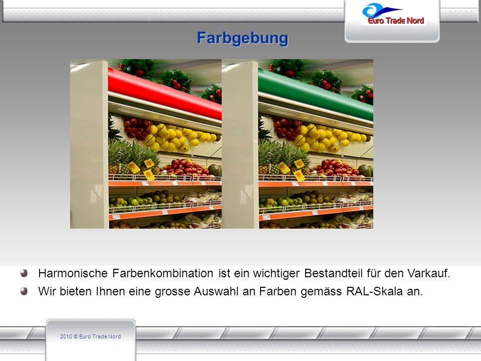 2010 © Euro Trade Nord Harmonische Farbenkombination ist ein wichtiger Bestandteil für den Varkauf. Wir bieten Ihnen eine grosse Auswahl an Farben gem