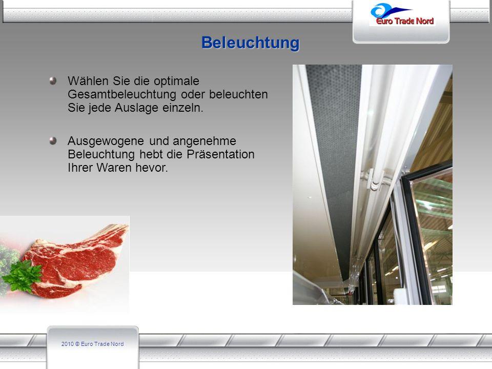 2010 © Euro Trade Nord Wählen Sie die optimale Gesamtbeleuchtung oder beleuchten Sie jede Auslage einzeln. Ausgewogene und angenehme Beleuchtung hebt