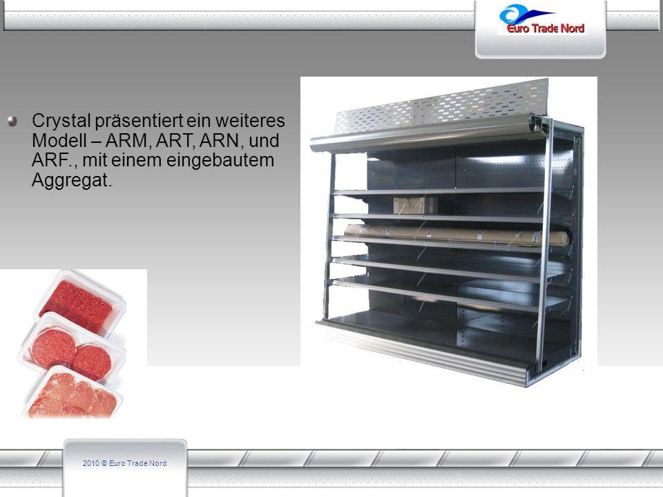 2010 © Euro Trade Nord Crystal präsentiert ein weiteres Modell – ARM, ART, ARN, und ARF., mit einem eingebautem Aggregat.