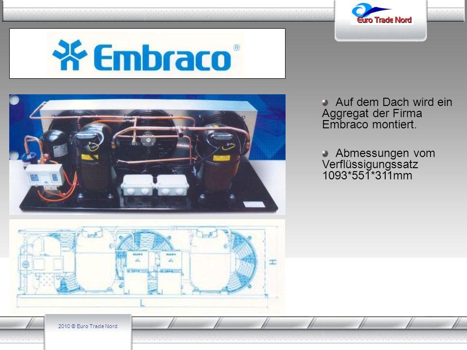 2010 © Euro Trade Nord Auf dem Dach wird ein Aggregat der Firma Embraco montiert. Abmessungen vom Verflüssigungssatz 1093*551*311mm
