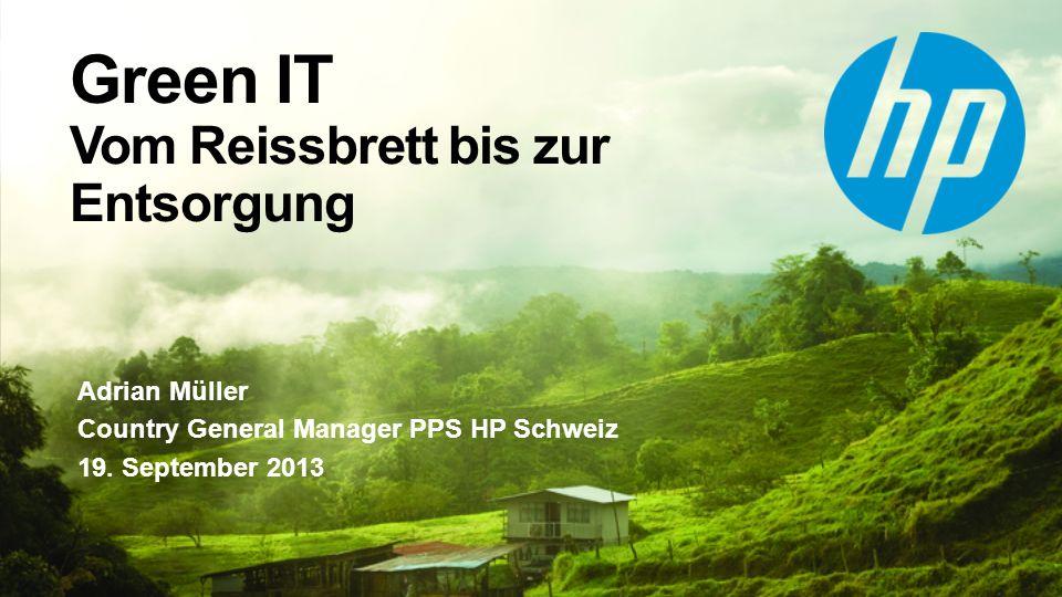Green IT Vom Reissbrett bis zur Entsorgung Adrian Müller Country General Manager PPS HP Schweiz 19. September 2013