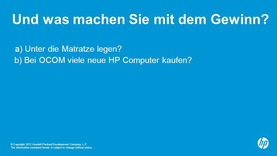 © Copyright 2012 Hewlett-Packard Development Company, L.P. The information contained herein is subject to change without notice. Und was machen Sie mi
