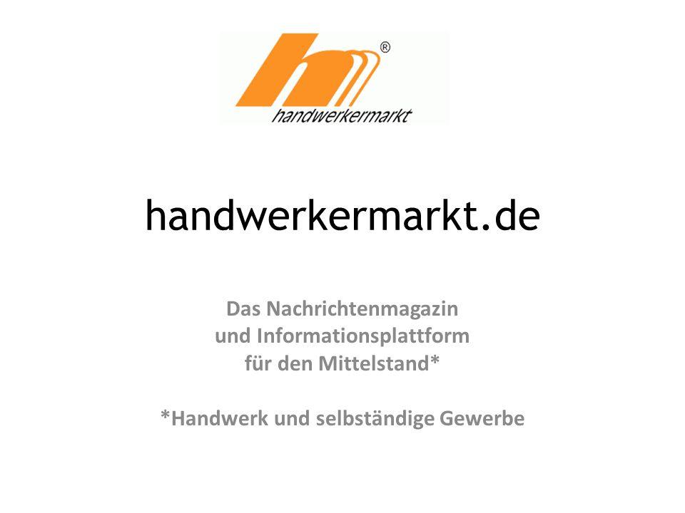 handwerkermarkt.de Das Nachrichtenmagazin und Informationsplattform für den Mittelstand* *Handwerk und selbständige Gewerbe