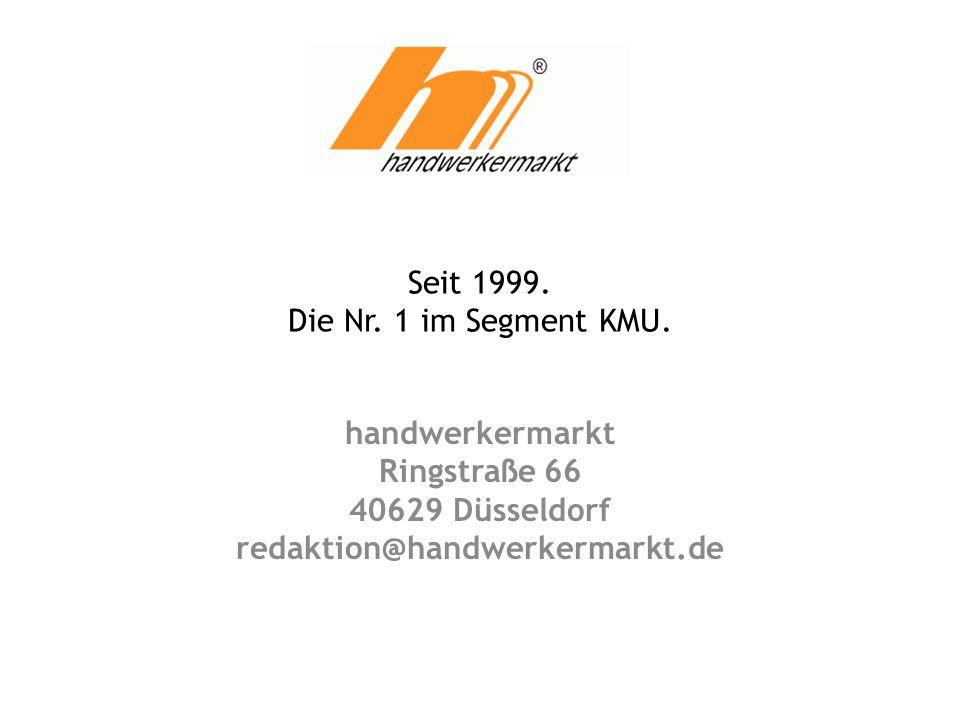 Seit 1999. Die Nr. 1 im Segment KMU. handwerkermarkt Ringstraße 66 40629 Düsseldorf redaktion@handwerkermarkt.de