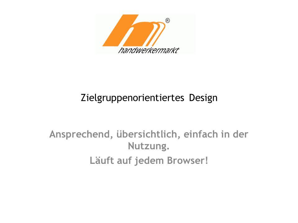 Zielgruppenorientiertes Design Ansprechend, übersichtlich, einfach in der Nutzung. Läuft auf jedem Browser!