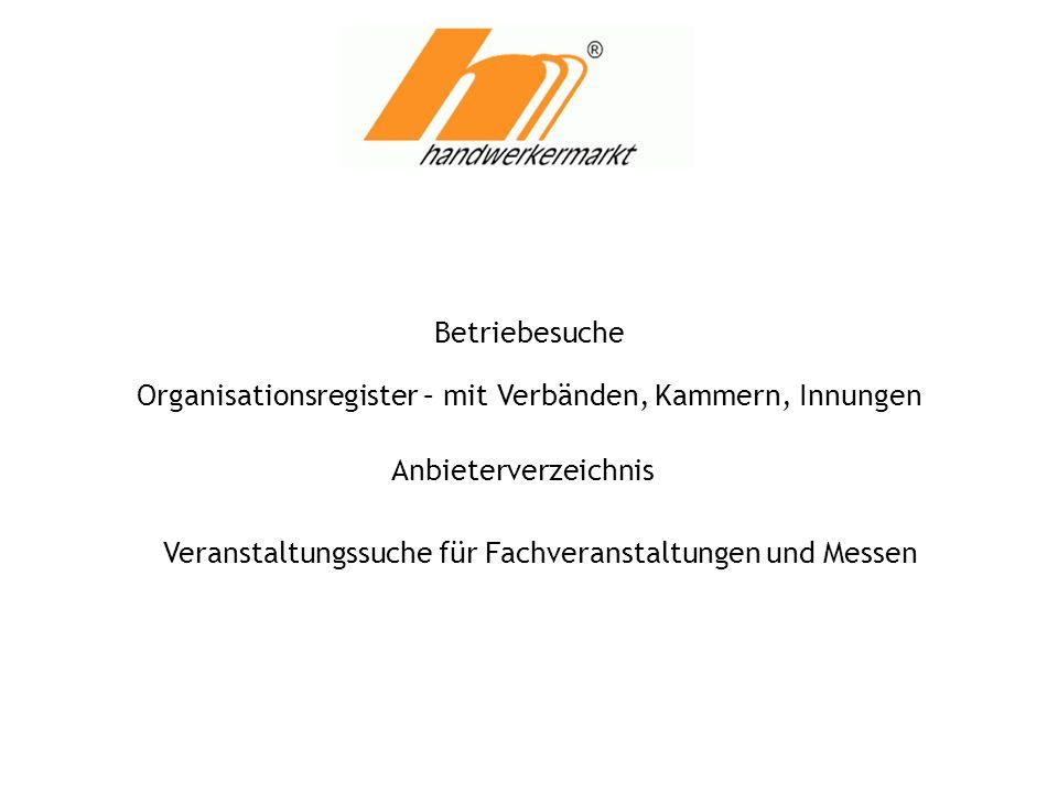 Betriebesuche Organisationsregister – mit Verbänden, Kammern, Innungen Anbieterverzeichnis Veranstaltungssuche für Fachveranstaltungen und Messen