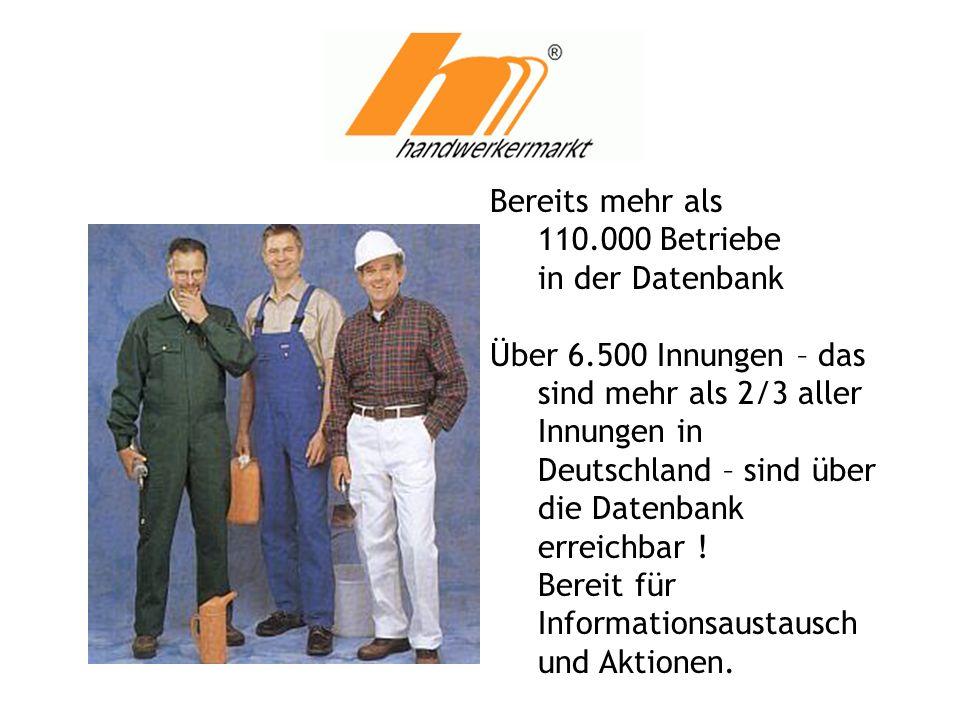 Bereits mehr als 110.000 Betriebe in der Datenbank Über 6.500 Innungen – das sind mehr als 2/3 aller Innungen in Deutschland – sind über die Datenbank