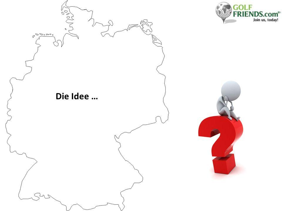 Die Idee …
