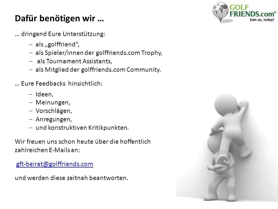 Dafür benötigen wir … … dringend Eure Unterstützung: als golffriend, als Spieler/innen der golffriends.com Trophy, als Tournament Assistants, als Mitglied der golffriends.com Community.