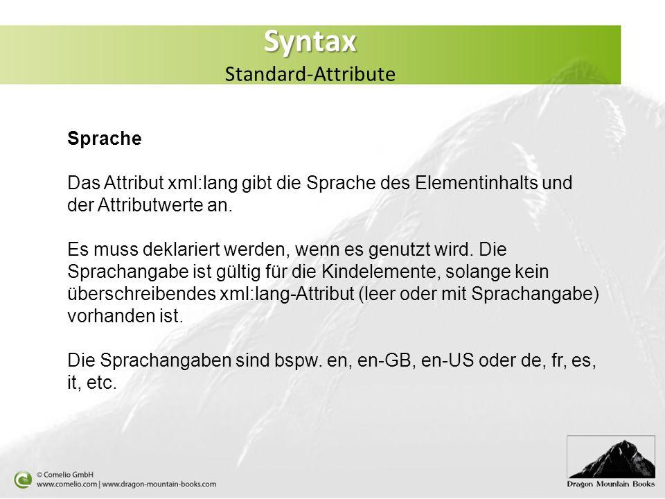 Syntax Syntax Standard-Attribute Sprache Das Attribut xml:lang gibt die Sprache des Elementinhalts und der Attributwerte an. Es muss deklariert werden