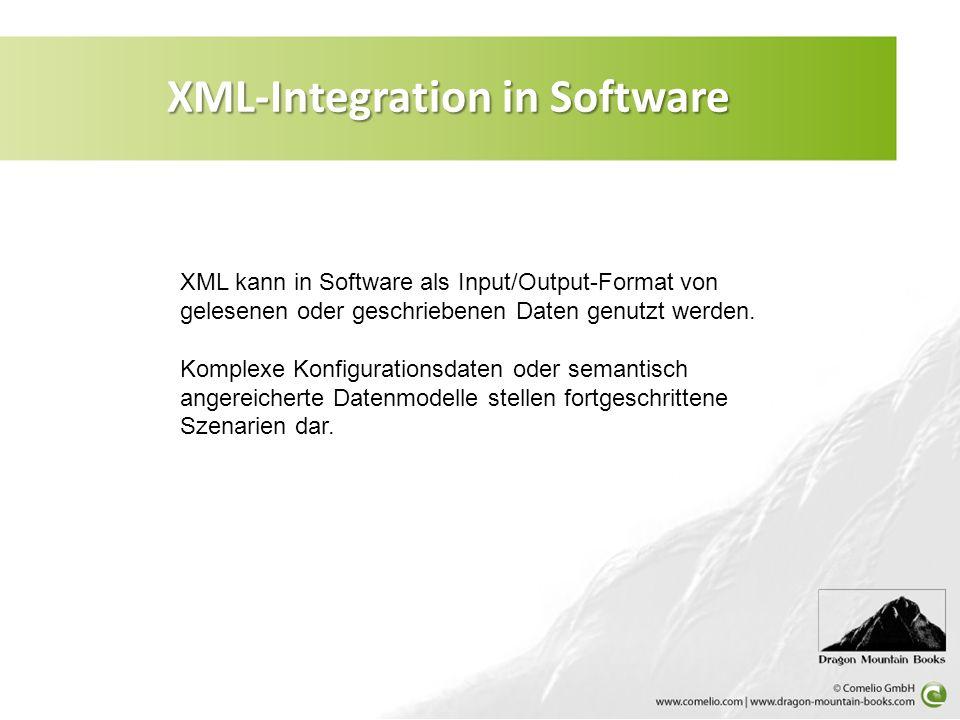 XML-Integration in Software XML kann in Software als Input/Output-Format von gelesenen oder geschriebenen Daten genutzt werden. Komplexe Konfiguration