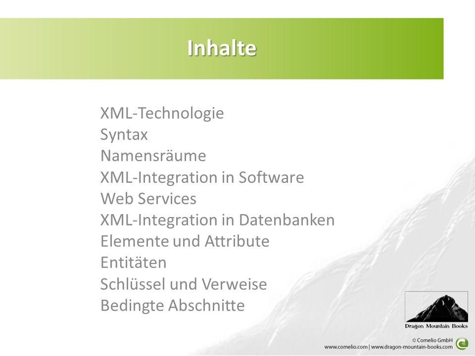 XML-Technologie Syntax Namensräume XML-Integration in Software Web Services XML-Integration in Datenbanken Elemente und Attribute Entitäten Schlüssel