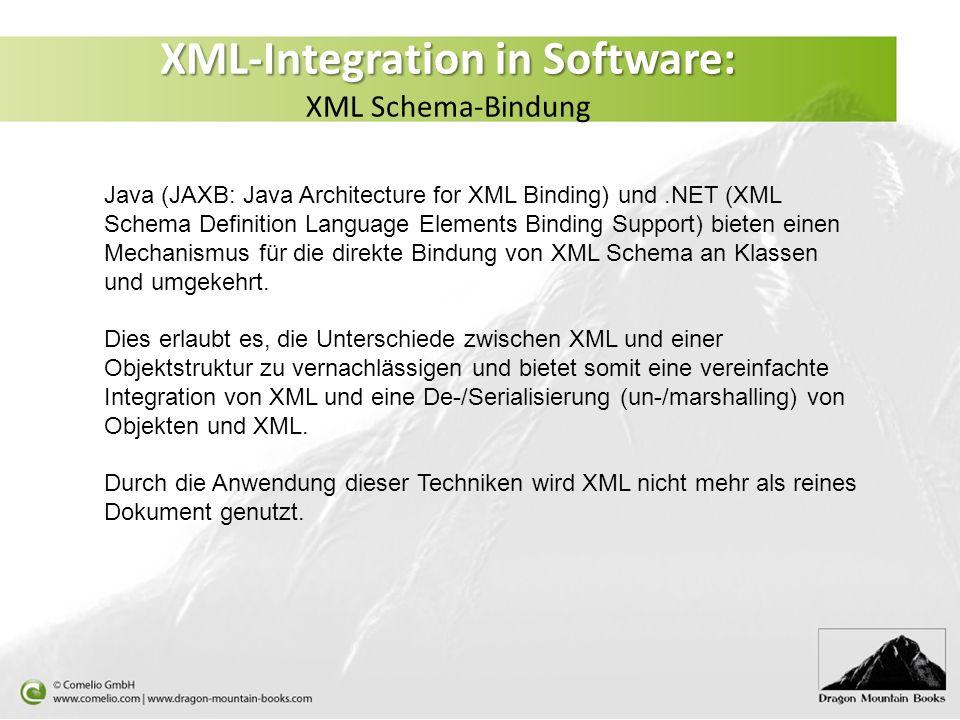 XML-Integration in Software: XML-Integration in Software: XML Schema-Bindung Java (JAXB: Java Architecture for XML Binding) und.NET (XML Schema Defini