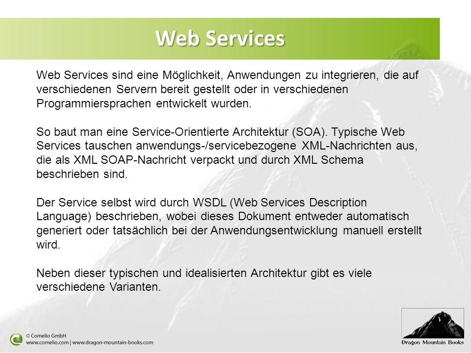 Web Services Web Services sind eine Möglichkeit, Anwendungen zu integrieren, die auf verschiedenen Servern bereit gestellt oder in verschiedenen Progr