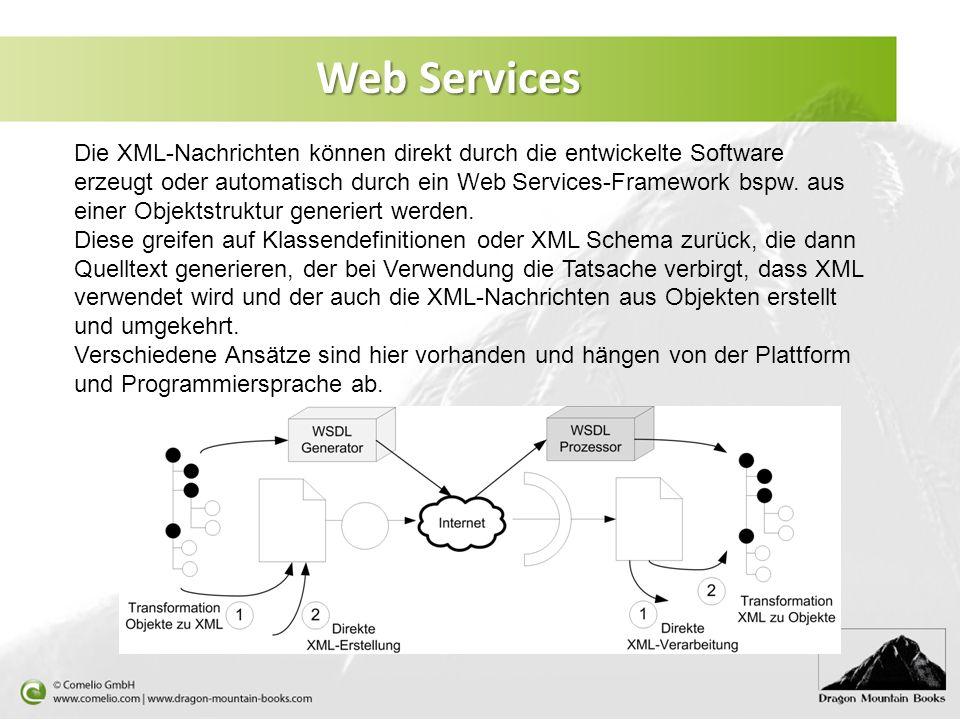 Die XML-Nachrichten können direkt durch die entwickelte Software erzeugt oder automatisch durch ein Web Services-Framework bspw. aus einer Objektstruk