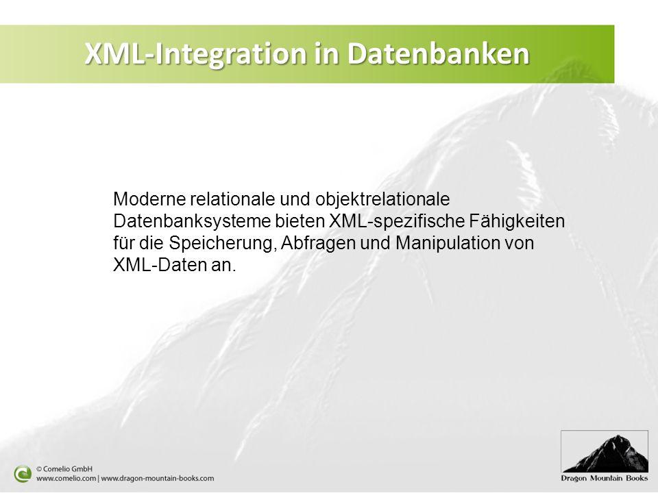 XML-Integration in Datenbanken Moderne relationale und objektrelationale Datenbanksysteme bieten XML-spezifische Fähigkeiten für die Speicherung, Abfr