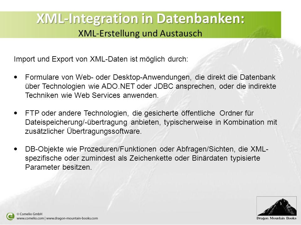 XML-Integration in Datenbanken: XML-Integration in Datenbanken: XML-Erstellung und Austausch Import und Export von XML-Daten ist möglich durch: Formul