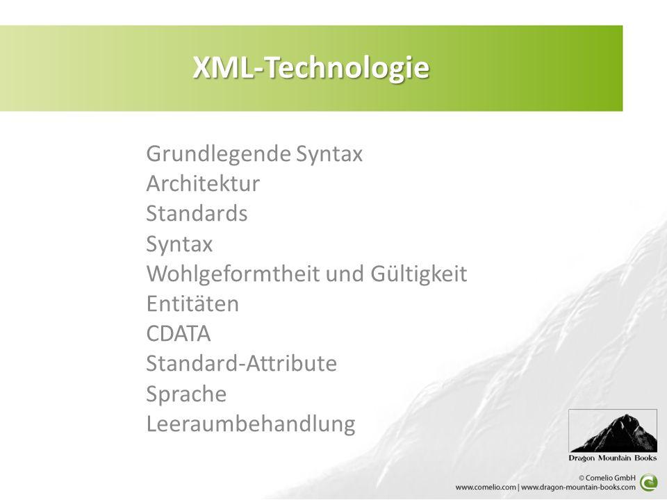 Grundlegende Syntax Architektur Standards Syntax Wohlgeformtheit und Gültigkeit Entitäten CDATA Standard-Attribute Sprache Leeraumbehandlung XML-Techn