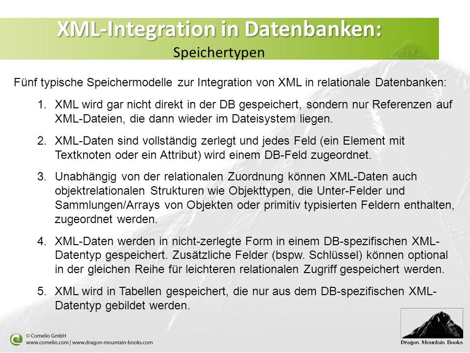 XML-Integration in Datenbanken: XML-Integration in Datenbanken: Speichertypen Fünf typische Speichermodelle zur Integration von XML in relationale Dat