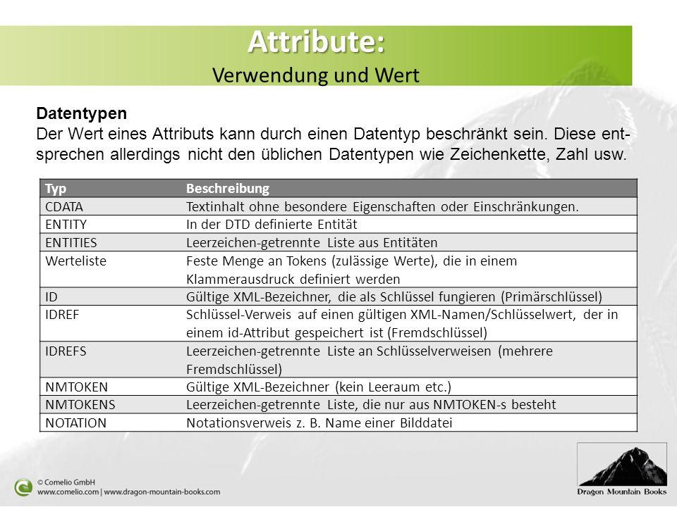Attribute: Attribute: Verwendung und Wert Datentypen Der Wert eines Attributs kann durch einen Datentyp beschränkt sein. Diese ent- sprechen allerding