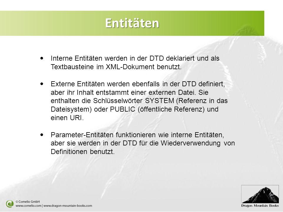 Entitäten Interne Entitäten werden in der DTD deklariert und als Textbausteine im XML-Dokument benutzt. Externe Entitäten werden ebenfalls in der DTD