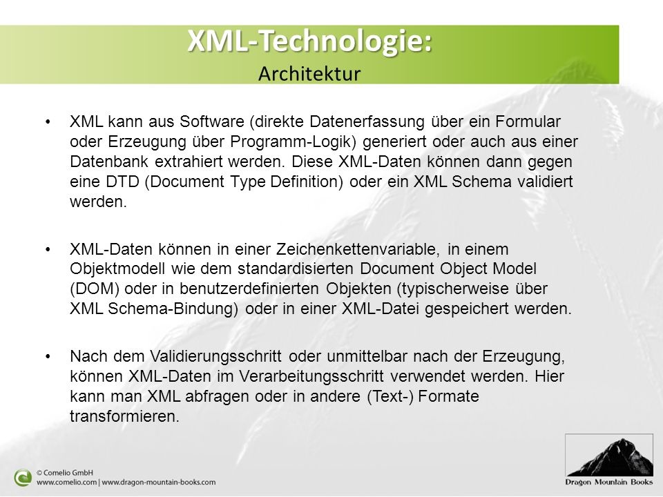 XML-Technologie: XML-Technologie: Architektur Wichtige W3C-Standards: Extensible Markup Language (XML) 1.1 - http://www.w3.org/TR/xml11 XML Schema Part 1: Structures - http://www.w3.org/TR/xmlschema-1/ XML Path Language - http://www.w3.org/TR/xpath20/ XSL Transformations (XSLT) - http://www.w3.org/TR/xslt20/ XHTML 1.0 - http://www.w3.org/TR/xhtml1/
