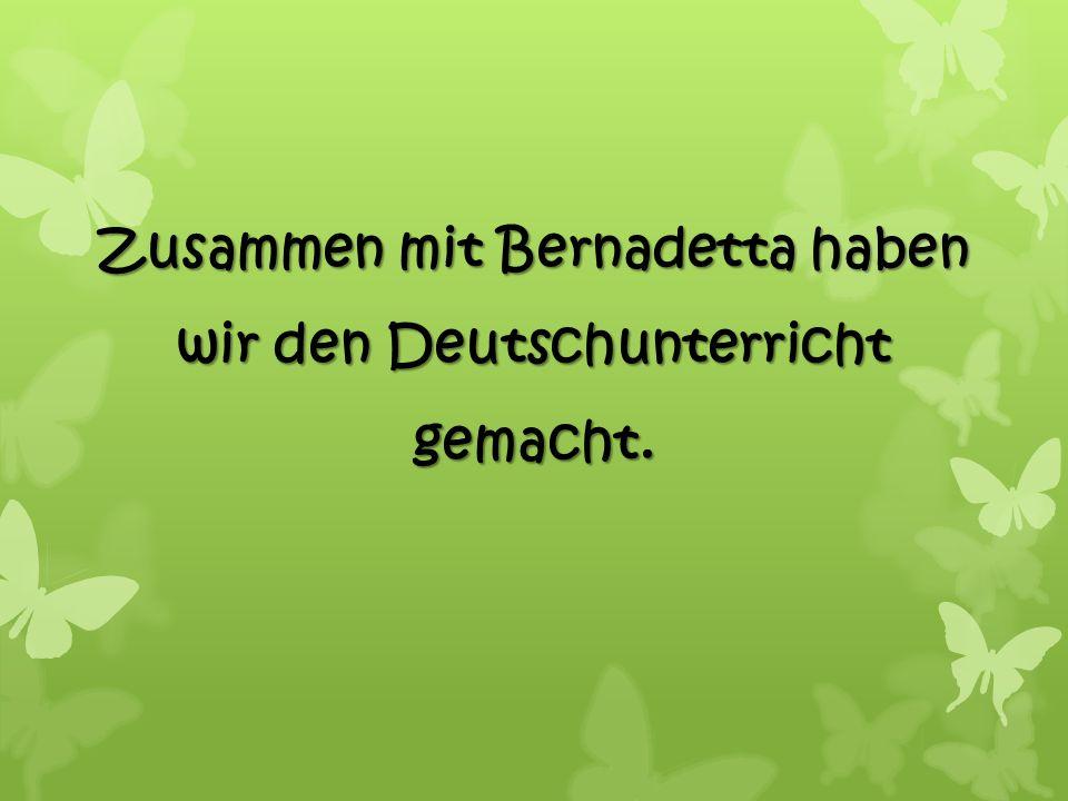 Zusammen mit Bernadetta haben wir den Deutschunterricht gemacht.