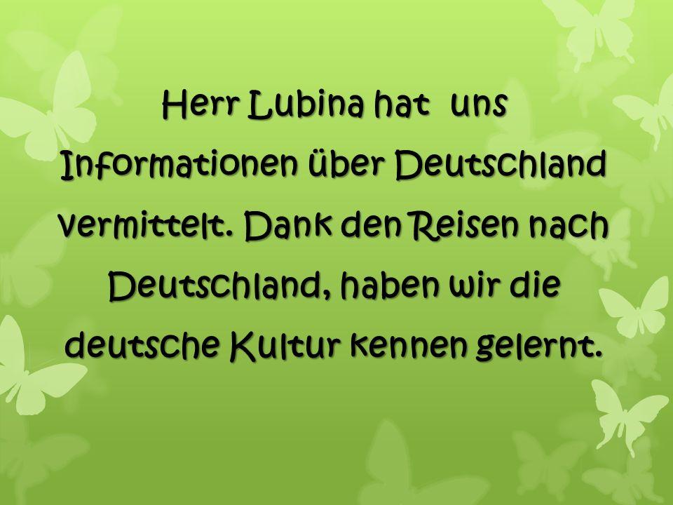 Herr Lubina hat uns Informationen über Deutschland vermittelt.