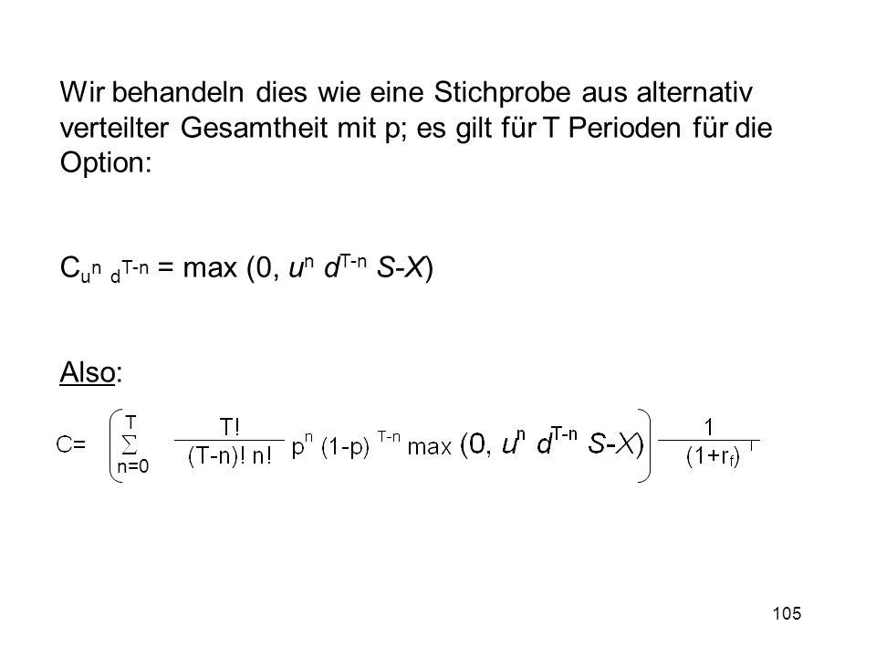 105 Wir behandeln dies wie eine Stichprobe aus alternativ verteilter Gesamtheit mit p; es gilt für T Perioden für die Option: C u n d T-n = max (0, u
