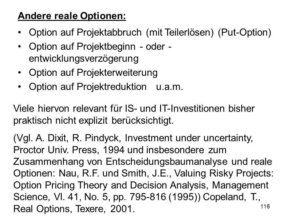 116 Andere reale Optionen: Option auf Projektabbruch (mit Teilerlösen) (Put-Option) Option auf Projektbeginn - oder - entwicklungsverzögerung Option a