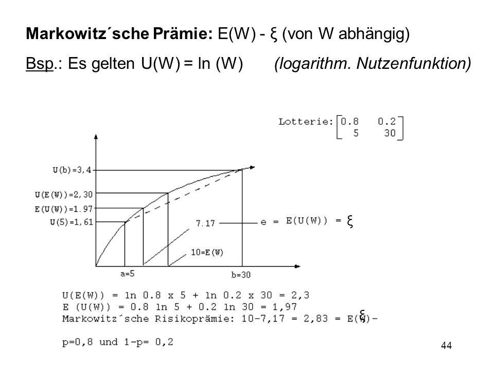 44 Markowitz´sche Prämie: E(W) - ξ (von W abhängig) Bsp.: Es gelten U(W) = ln (W) (logarithm. Nutzenfunktion) ξ ξ