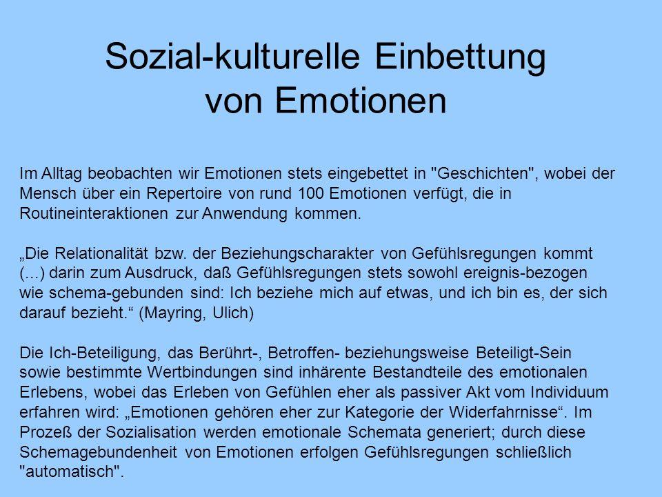 Im Alltag beobachten wir Emotionen stets eingebettet in Geschichten , wobei der Mensch über ein Repertoire von rund 100 Emotionen verfügt, die in Routineinteraktionen zur Anwendung kommen.