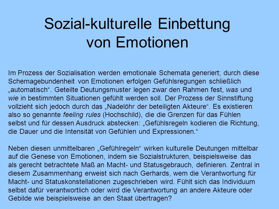 Im Prozess der Sozialisation werden emotionale Schemata generiert; durch diese Schemagebundenheit von Emotionen erfolgen Gefühlsregungen schließlich automatisch.
