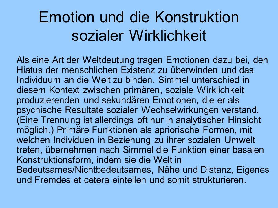Emotion und die Konstruktion sozialer Wirklichkeit Als eine Art der Weltdeutung tragen Emotionen dazu bei, den Hiatus der menschlichen Existenz zu überwinden und das Individuum an die Welt zu binden.