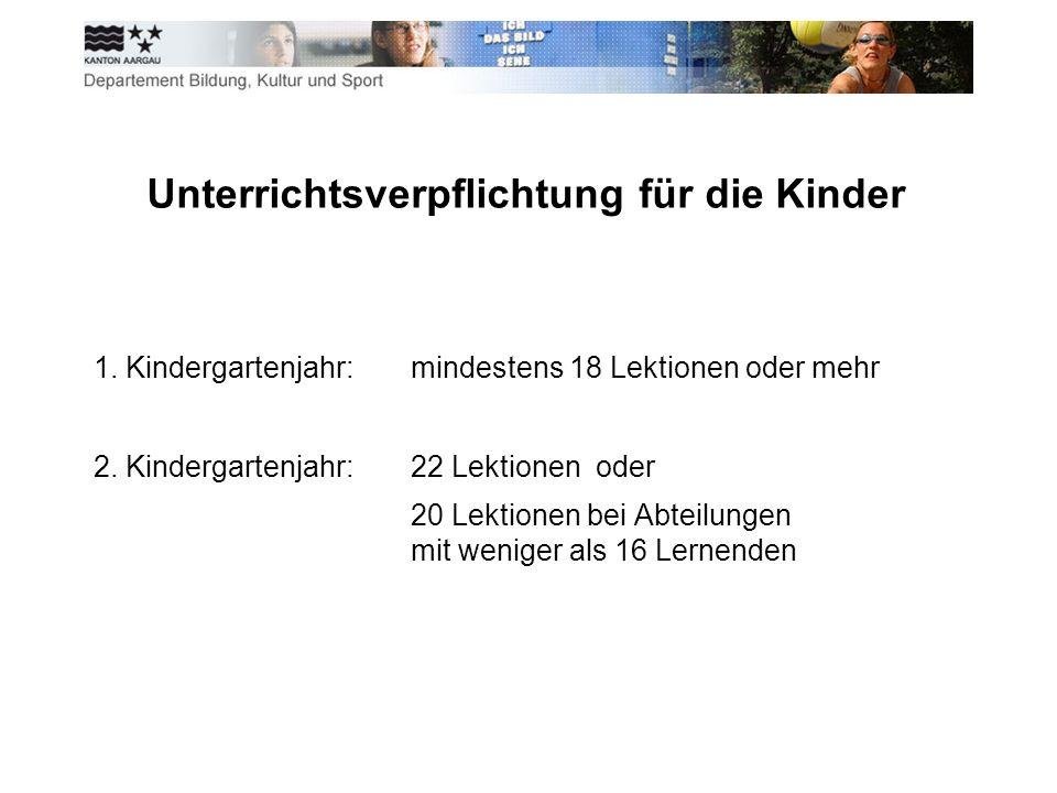 Unterrichtsverpflichtung für die Kinder 1. Kindergartenjahr:mindestens 18 Lektionen oder mehr 2.