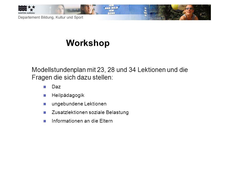 Workshop Modellstundenplan mit 23, 28 und 34 Lektionen und die Fragen die sich dazu stellen: Daz Heilpädagogik ungebundene Lektionen Zusatzlektionen soziale Belastung Informationen an die Eltern