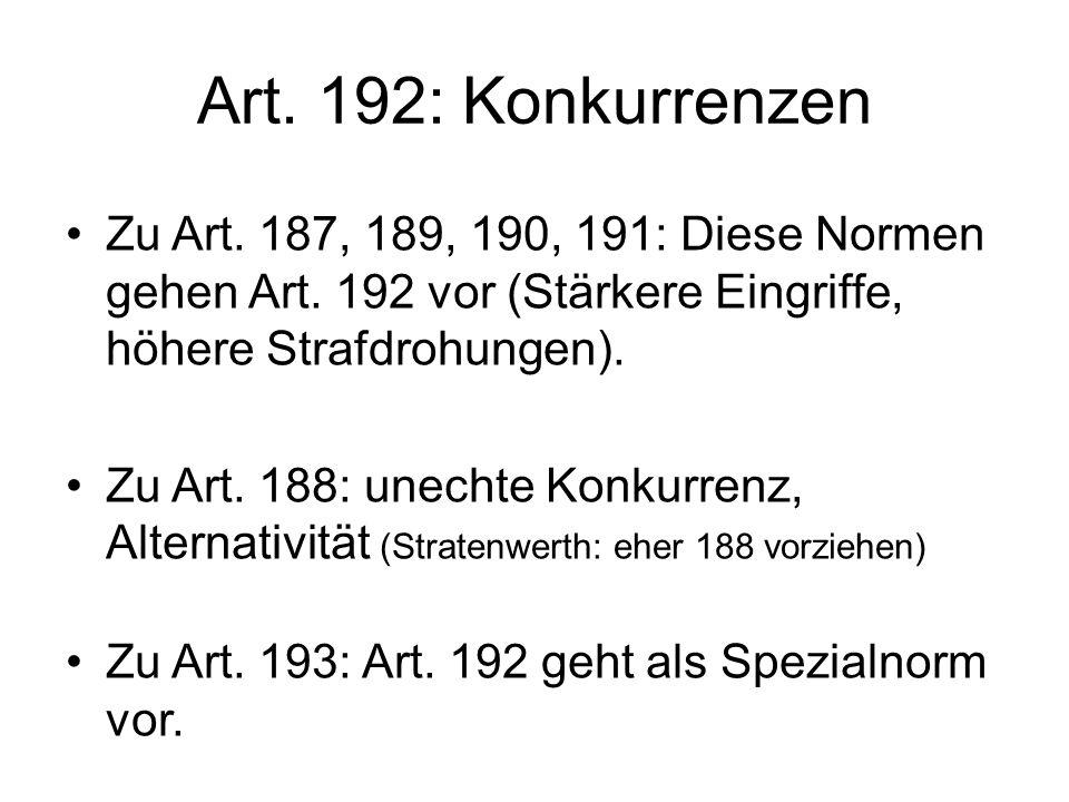 Art.192: Konkurrenzen Zu Art. 187, 189, 190, 191: Diese Normen gehen Art.